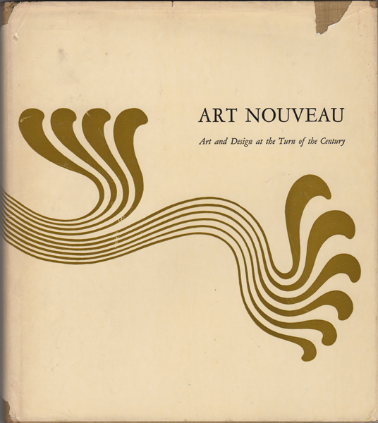 Art Nouveau. Art and Design at the Turn of the Century. Peter Selz, Mildred Constantine, eds.