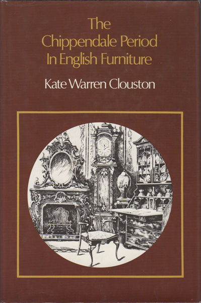 The Chippendale Period in English Furniture. Kate Warren Clouston.