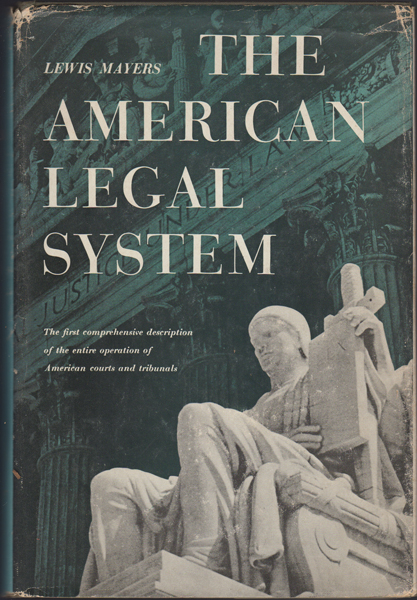 The American Legal System; The Administration of Justice in the United States by Judicial Administrative, Military, and Arbitral Tribunals. Lewis Mayers.