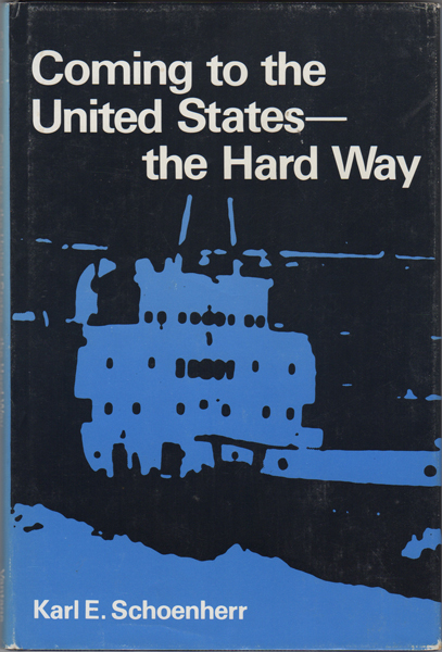 Coming to the United States - the Hard Way. Karl E. Schoenherr.