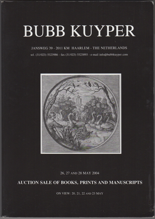 Auction Sale Of Books, Prints And Manuscripts: To Be Auctioned 26, 27 and 28 May 2004. Bubb Kuyper.