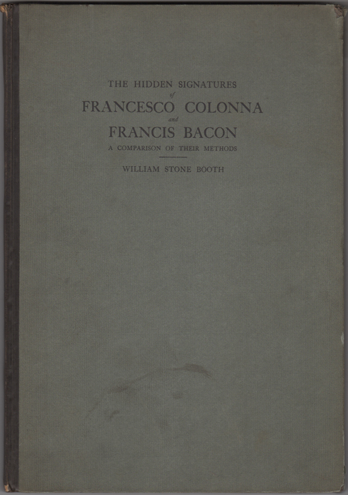 The Hidden Signatures of Francesco Colonna and Francis Bacon. A Comparison of their Methods, with the Evidence of Marston and Hall that Bacon was the Author of Venus and Adonis. Booth William Stone.