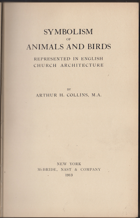 Symbolism of Animals and Birds in English Church Architecture. Arthur H. Collins.