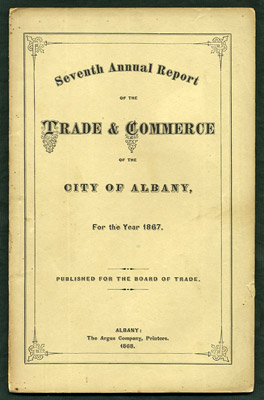Seventh Annual Report of the Trade and Commerce of the City of Albany, for the Year 1867. Albany Board of Trade.
