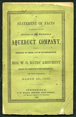 A Statement of Facts in Connection with the Petition of the Springfield Aqueduct Company, for an Addition to their Act of Incorporation. Also Hon. W. G. Bates' Argument before the Committee of the Legislature, on the subject, March 23, 1849. W. G. Bates, Charles Stearns, William Gelston.