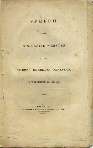 Speech of the Hon. Daniel Webster at the National Republican Convention, in Worcester, Oct. 12, 1832 [Six Volumes; Five Variants]. Daniel Webster.