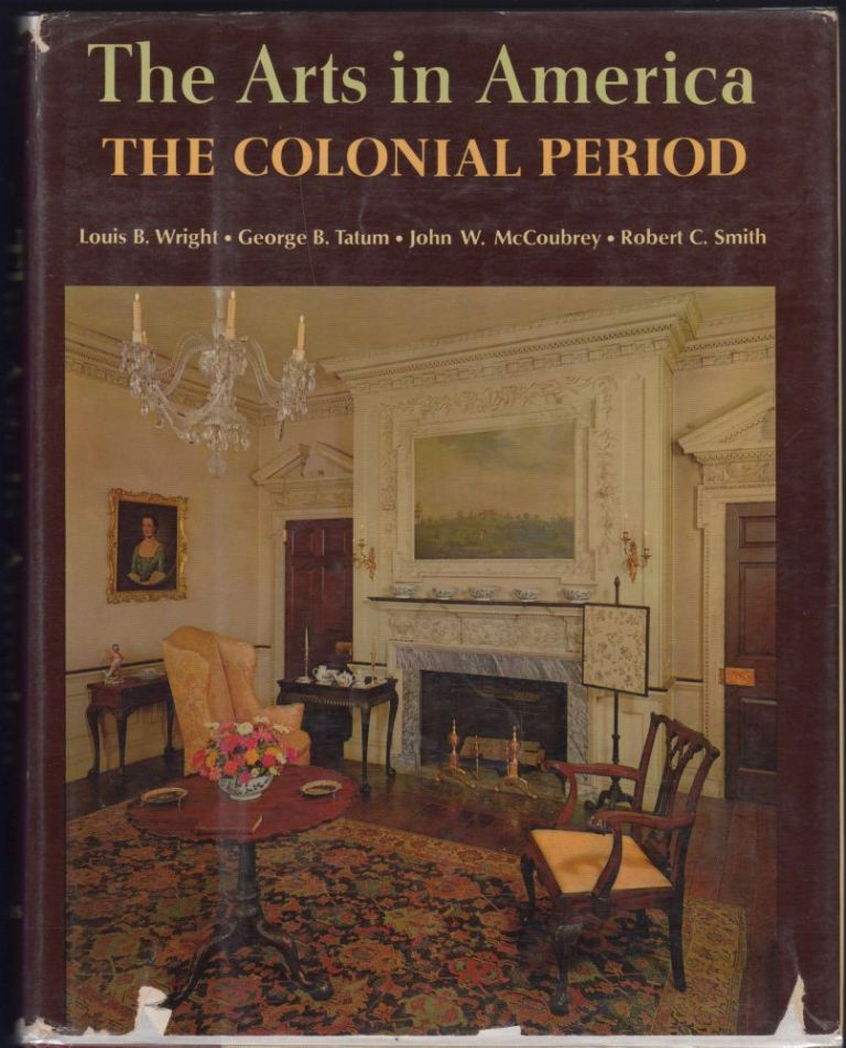 The Arts in America. The Colonial Period. Louis B. Wright.