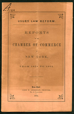 Usury Law Reform. Reports of the Chamber of Commerce of New York, from 1854 to 1864. Caleb New York Chamber of Commerce. Barstow.