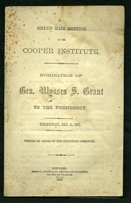 Grand Mass Meeting at the Cooper Institute. Nomination of Gen. Ulysses S. Grant to the Presidency. Wednesday, Dec. 4, 1867. Ulysses S. Grant, New York Citizens.