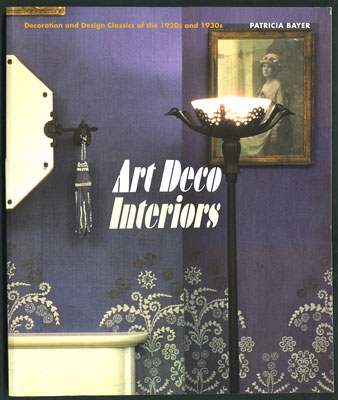 Art Deco Interiors. Decoration and Design Classics of the 1920s and 1930s. Patricia Bayer.