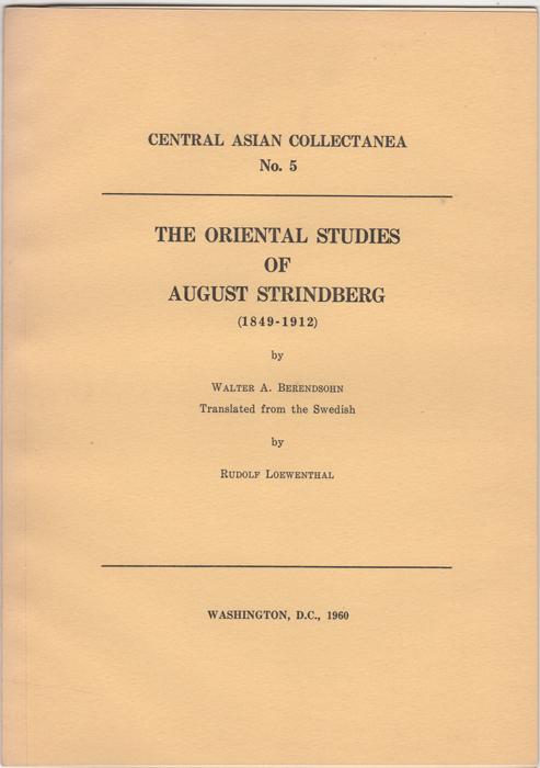 The Oriental Studies of August Strindberg (1849-1912). Central Asian Collectanea No. 5. Walter A. Berendsohn.