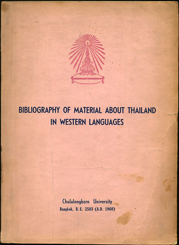 Bibliography of Material about Thailand in Western Languages. Compiled by the Central Library of Chulalongkorn University. Central Library of Chulalongkorn University.