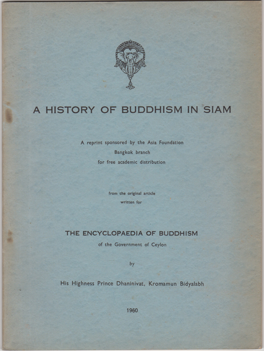A History of Buddhism in Siam. Kromamun Bidyalabh His Highness Prince Dhaninivat.