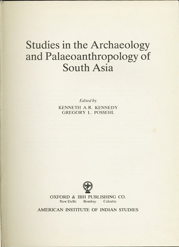 Studies in the Archaeology and Palaeoanthropology of South Asia. Kenneth A. R. Kennedy, Gregory Possehl, eds.