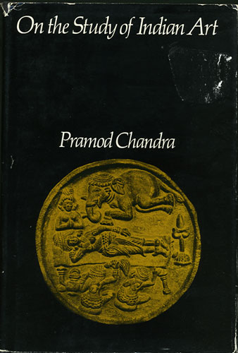 On the Study of Indian Art. Pramod Chandra.