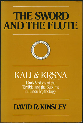 The Sword and the Flute. Kali and Krsna, Dark Visions of the Terrible and the Sublime in Hindu Mythology. David Kinsley.