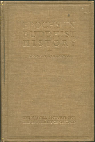 Epochs in Buddhist History. The Haskell Lectures, 1921. Kenneth J. Saunders.