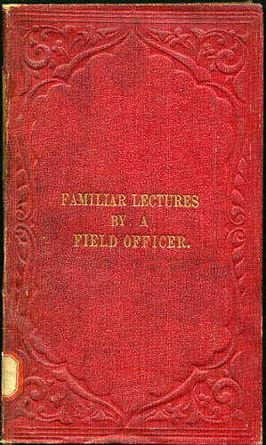 Six Familiar Lectures, for the use of Young Military Officers. Field Officer, Arthur Wellesley pseud. Torrens.