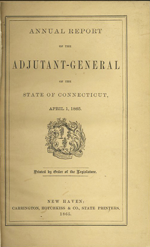 Annual Report of the Adjutant General of the State of Connecticut, For the Year Ending March 31st, 1865 [with] 1866. Connecticut Adjutant General.