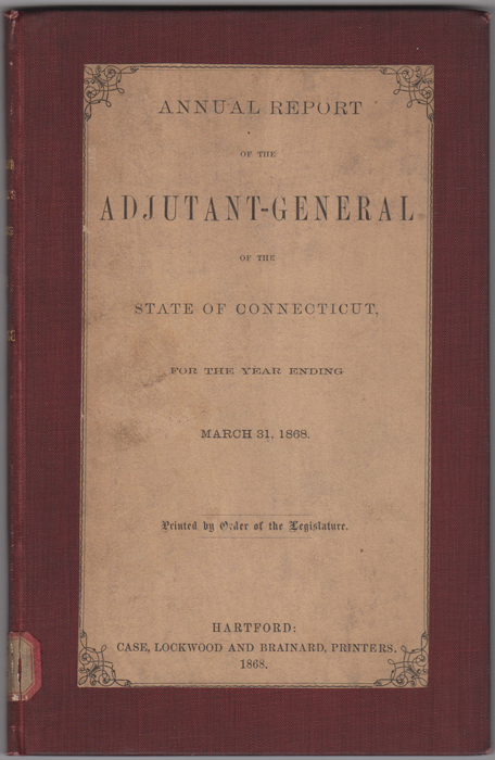 Annual Report of the Adjutant General of the State of Connecticut, For the Year Ending March 31, 1868. Connecticut Adjutant General.