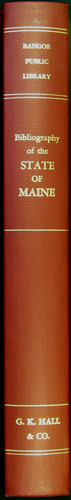 Bibliography of the State of Maine. Compiled in the Bangor Public Library, Bangor, Maine. L. Felix Bangor Public Library. Ranlett, ed.