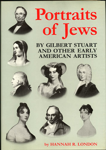 Portraits of Jews, by Gilbert Stuart and Other Early American Artists. Hannah R. London.