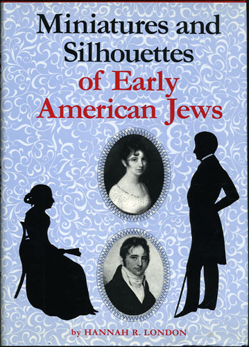 Miniatures and Silhouettes of Early American Jews. Hannah R. London.