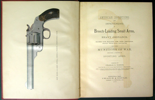 American Inventions and Improvements in Breech-Loading Small Arms, Heavy  Ordinance, Machine Guns, Magazine Arms, Fixed Ammunition, Pistols,