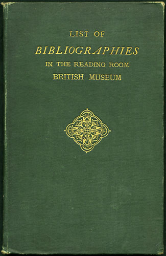 Hand-List of Bibliographies, Classified Catalogues, and Indexes placed in the Reading Room of the British Museum for reference. British Museum.