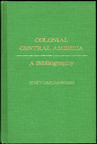 Colonial Central America. A Bibliography. Sidney David Markman, ed.