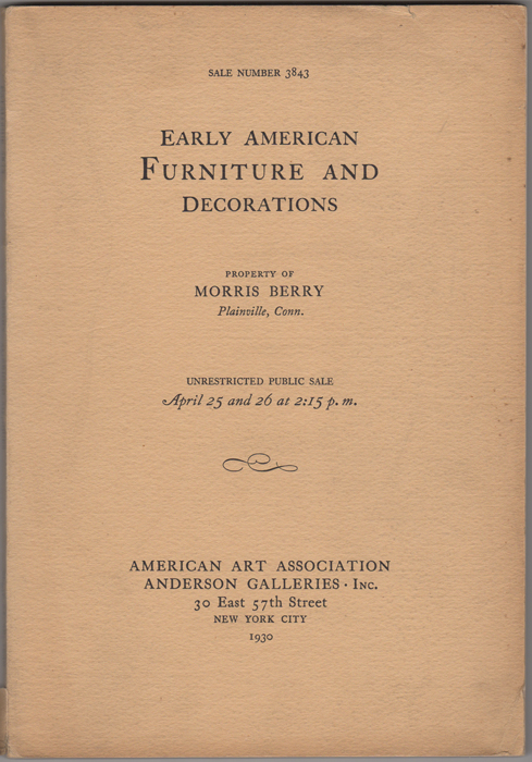 Early American Furniture including Many Collectors' Pieces of Rich Veneer and with Inlay. Property of Morris Berry. American Art Association. Anderson Galleries.