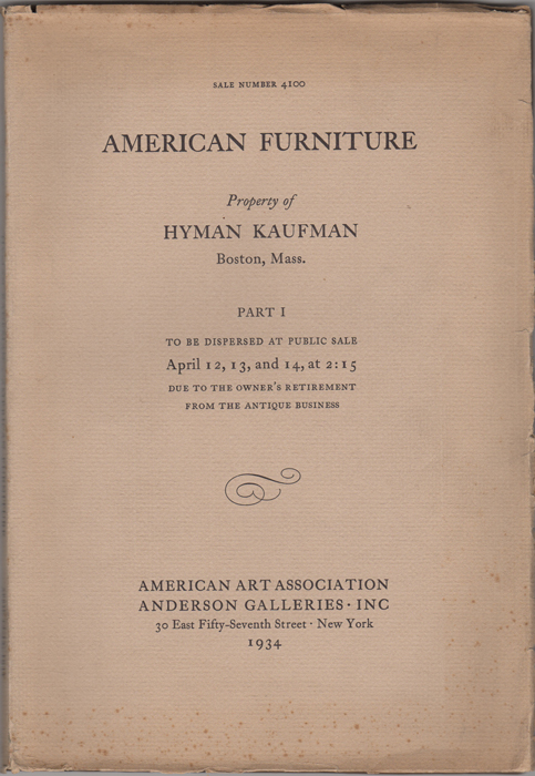 Fine American Furniture Mainly of New England Origin. Silver, glass, ceramics, miniatures, Battersea enamels, hooked rugs, other art objects. Property of Hyman Kaufman. American Art Association. Anderson Galleries.