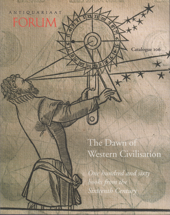 Catalogue 106. The Dawn of Western Civilisation. One hundred and sixty books from the sixteenth century. Sebastiaan S. Antiquariaat Forum. Hesselink.