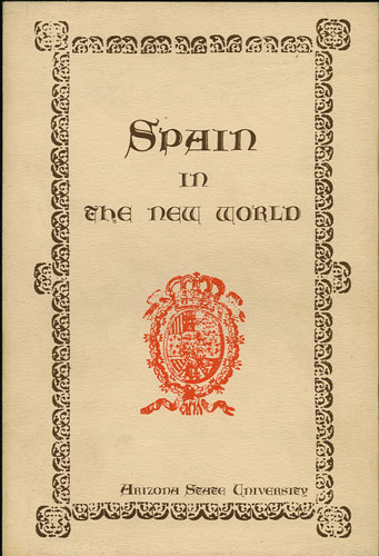 Spain in the New World. An Exhibition of Books, Maps, and Manuscripts. May 5- June 15, 1972. Arizona State University Library.