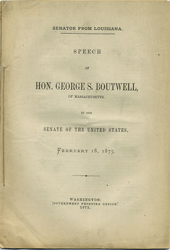 Speech of Hon. George S. Boutwell, of Massachusetts, in the Senate of the United States, February 18, 1875. Senator from Louisiana. George S. Boutwell.