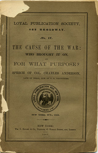 Loyal Publication Society, No. 17. The Cause of the War: Who Brought it on, for What Purpose? [bound with] No. 13. How a Free People Conduct a Long War. Charles Anderson, Charles J. Stillé.