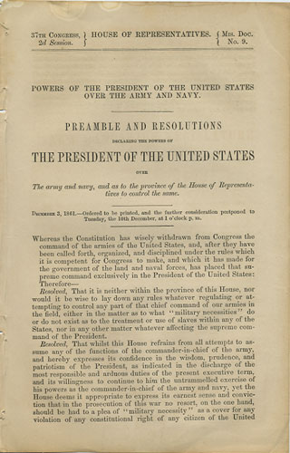 Powers of the President of the United States over the Army and Navy. Preamble and Resolutions Declaring the Powers of the President of the United States over the army and navy, and as to the province of the House of Representatives to control the same. December 3, 1861. U S. House of Representatives.