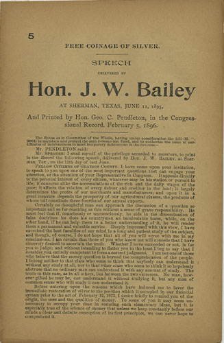 Free Coinage of Silver. Speech delivered by Hon. J. W. Bailey at Sherman, Texas, June 11, 1895, and Printed by Hon. Geo. C. Pendleton, in the Congressional Record, February 5, 1896. [with] Silver Coinage and Coin Redemption. Speech of Hon. Henry M. Teller, of Colorado, in the Senate of the United States, Tuesday, January 28, 1896. J. W. Bailey, Henry M. Teller, Joseph Weldon.