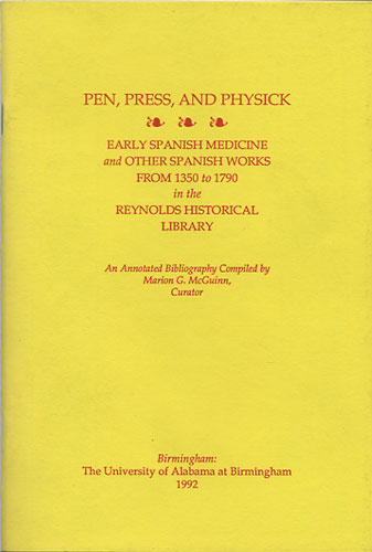 Pen, Press, and Physick  Early Spanish medicine and other Spanish works  from 1350 to 1790 in the Reynolds Historical Library: an annotated