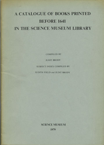 A Catalogue of Books Printed before 1641 in the Science Museum Library [with] Supplement comprising acquisitions to end of 1981. Judit Brody, ed.