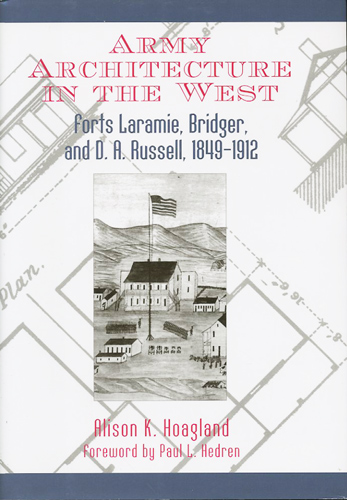 Army Architecture in the West. Forts Laramie, Bridger, and D.A. Russell, 1849-1912. Alison K. Hoagland.