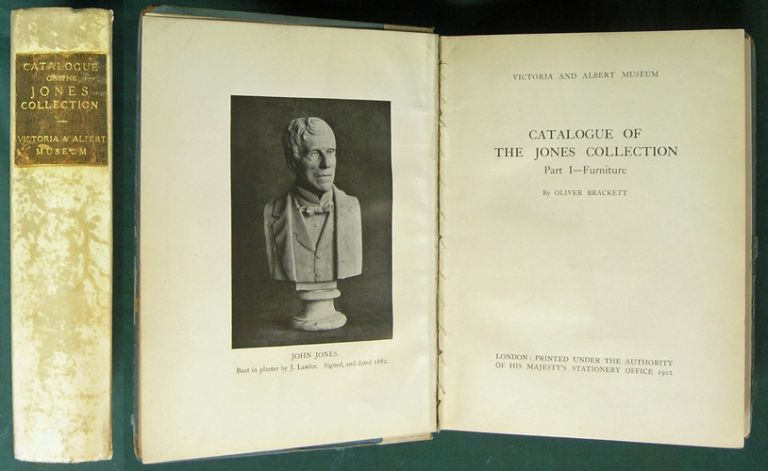 Catalogue of the Jones Collection. [In 3 Parts]. v. 1. Furniture; v. 2. Ceramics, Ormolu, Goldsmiths' work, enamels, sculpture, tapestry, books and prints; v. 3. Paintings and miniatures. Oliver. Long Brackett, Basil Somerset. Victoria, Albert Museum.
