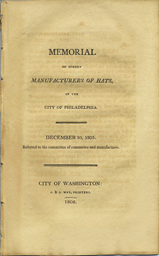 Memorial of sundry manufacturers of hats, in the city of Philadelphia. December 10, 1805. Referred to the Committee of commerce and manufactures. William Davy, Philadelphia.