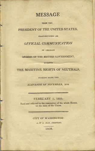 Message from the President of the United States, transmitting an official communication of certain orders of the British government, against the maritime rights of neutrals, bearing date the eleventh of November, 1808. February 3, 1808. Read and referred to the Committee of the whole House, on the state of the Union. Th. Jefferson, W. Fawkener, Thomas.