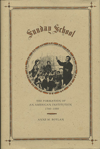 Sunday School. The Formation of an American Institution 1790-1880. Anne M. Boylan.