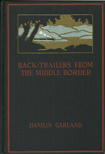 Back-Trailers from the Middle Border. Hamlin Garland.