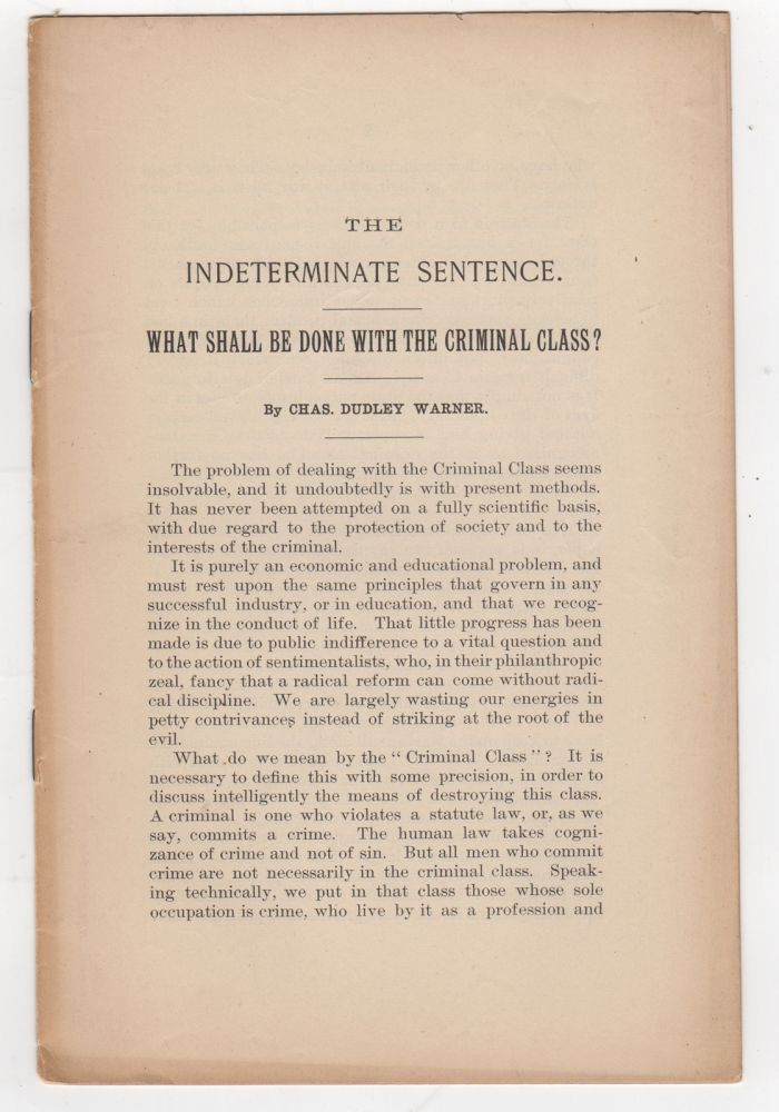 The Indeterminate Sentence. What Shall be done with the Criminal Class? Chas. Dudley Warner.