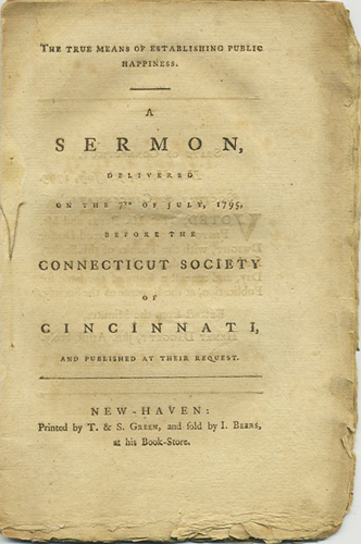The True Means of Establishing Public Happiness. A Sermon, Delivered on the 7th of July, 1795, before the Connecticut Society of Cincinnati, and Published at their Request. Timothy Dwight.