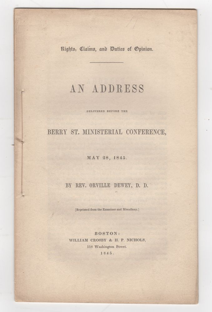 Rights, Claims, and Duties of Opinion. An Address delivered before the Berry St. Ministerial Conference, May 28, 1845. Orville Dewey.