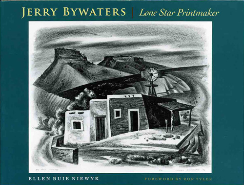 Jerry Bywaters - Lone Star Printmaker. A Study of His Print Notebook, with a Catalogue of His Prints and a Checklist of His Illustrations and Ephemeral Works. Jerry Bywaters, Ellen Buie Niewyk.